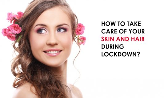 HOW TO TAKE CARE OF YOUR SKIN AND HAIR DURING LOCKDOWN?